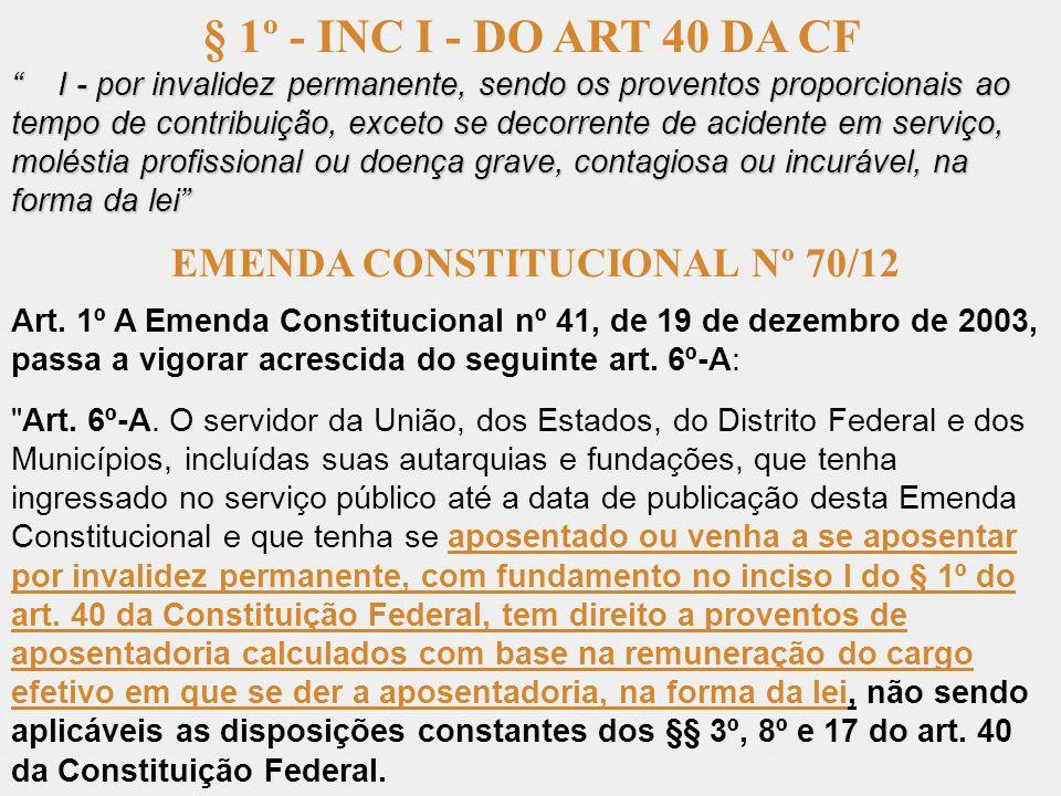 § 1º - INC I - DO ART 40 DA CF I - por invalidez permanente, sendo os proventos proporcionais ao tempo de contribuição, exceto se decorrente de aciden