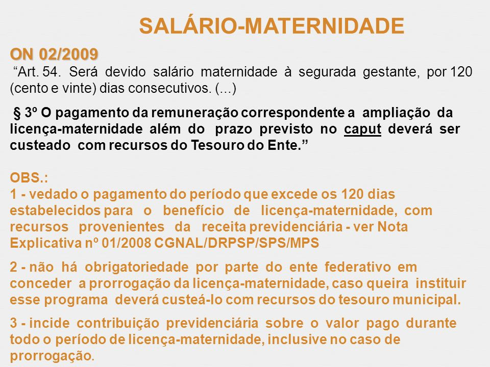 SALÁRIO-MATERNIDADE ON 02/2009 Art. 54. Será devido salário maternidade à segurada gestante, por 120 (cento e vinte) dias consecutivos. (...) § 3º O p