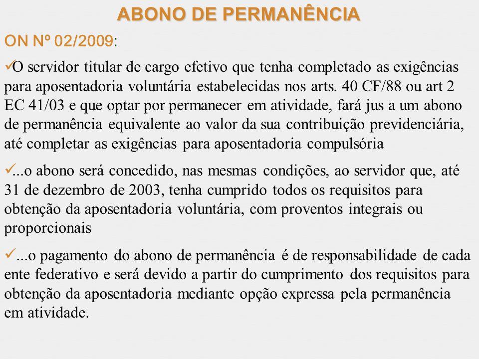 ABONO DE PERMANÊNCIA ON Nº 02/2009: O servidor titular de cargo efetivo que tenha completado as exigências para aposentadoria voluntária estabelecidas