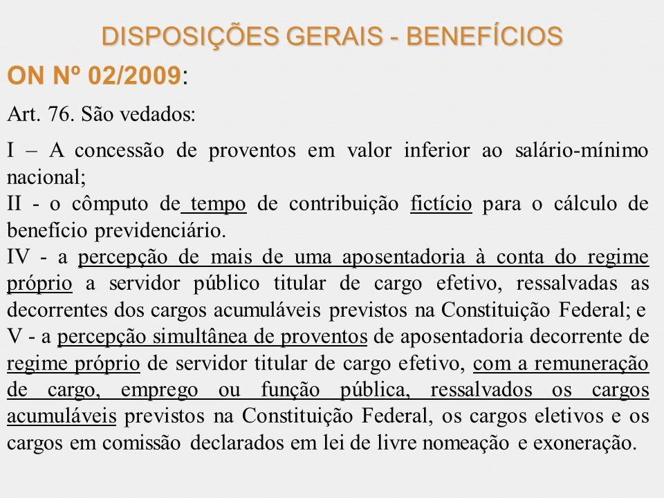 DISPOSIÇÕES GERAIS - BENEFÍCIOS ON Nº 02/2009 : Art. 76. São vedados: I – A concessão de proventos em valor inferior ao salário-mínimo nacional; II -