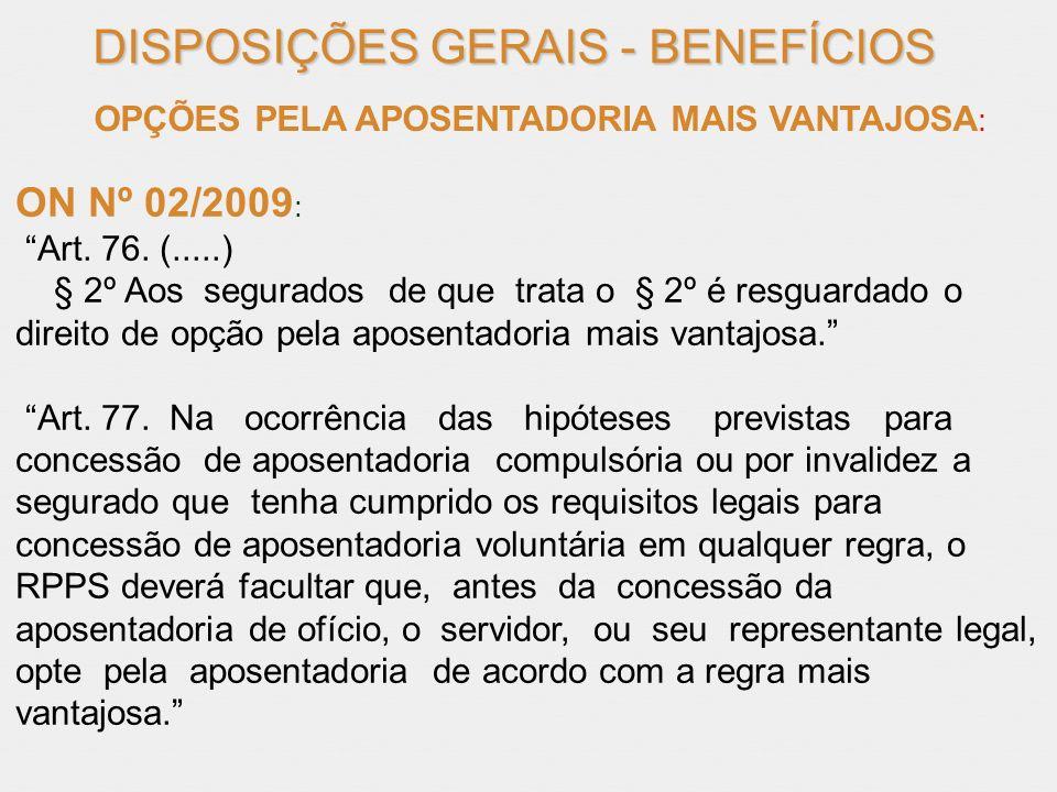 DISPOSIÇÕES GERAIS - BENEFÍCIOS OPÇÕES PELA APOSENTADORIA MAIS VANTAJOSA : ON Nº 02/2009 : Art. 76. (.....) § 2º Aos segurados de que trata o § 2º é r