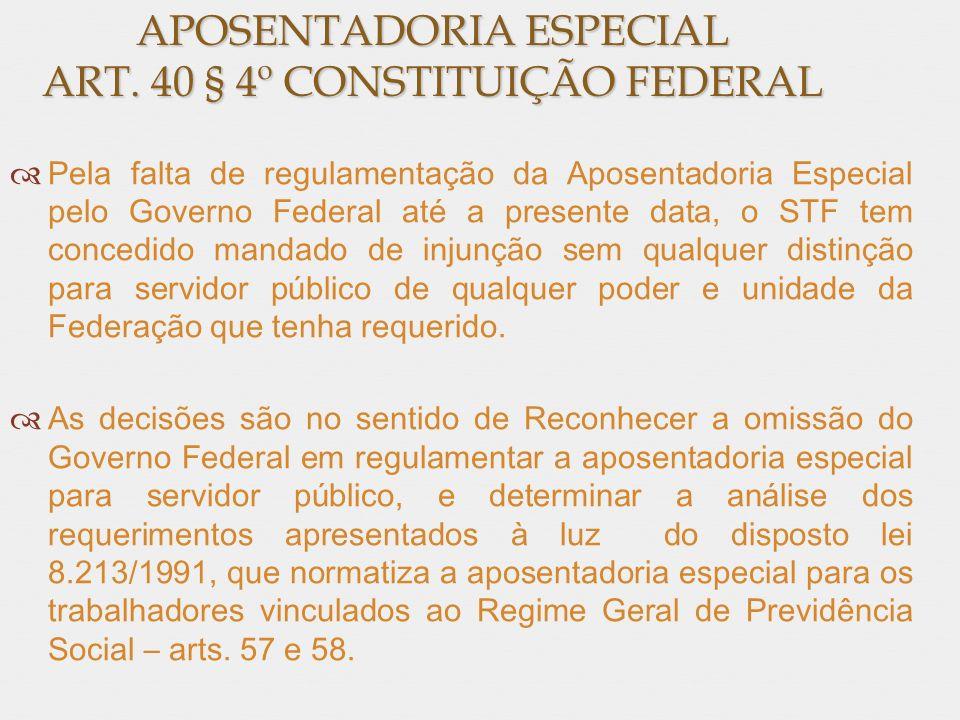 APOSENTADORIA ESPECIAL ART. 40 § 4º CONSTITUIÇÃO FEDERAL Pela falta de regulamentação da Aposentadoria Especial pelo Governo Federal até a presente da