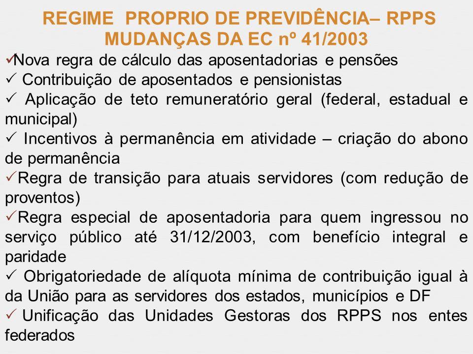 REGIME PROPRIO DE PREVIDÊNCIA– RPPS MUDANÇAS DA EC nº 41/2003 Nova regra de cálculo das aposentadorias e pensões Contribuição de aposentados e pension