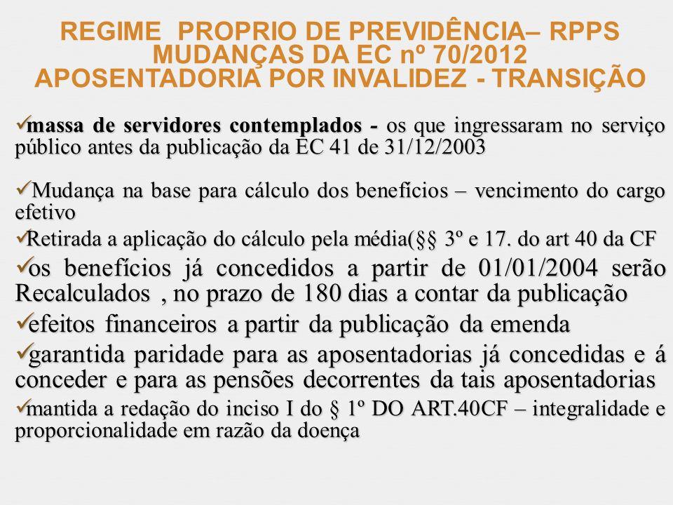 REGIME PROPRIO DE PREVIDÊNCIA– RPPS MUDANÇAS DA EC nº 70/2012 APOSENTADORIA POR INVALIDEZ - TRANSIÇÃO massa de servidores contemplados - os que ingres