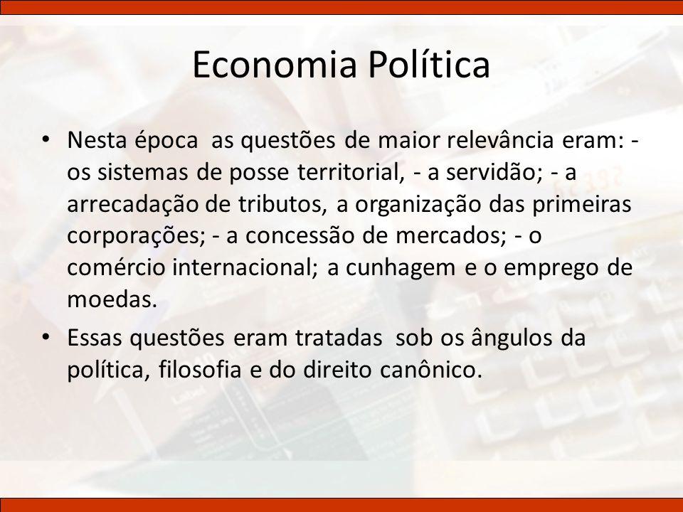 Economia Política Nesta época as questões de maior relevância eram: - os sistemas de posse territorial, - a servidão; - a arrecadação de tributos, a o