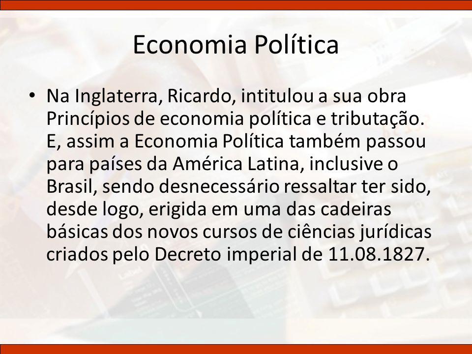 Economia Política Na Inglaterra, Ricardo, intitulou a sua obra Princípios de economia política e tributação. E, assim a Economia Política também passo