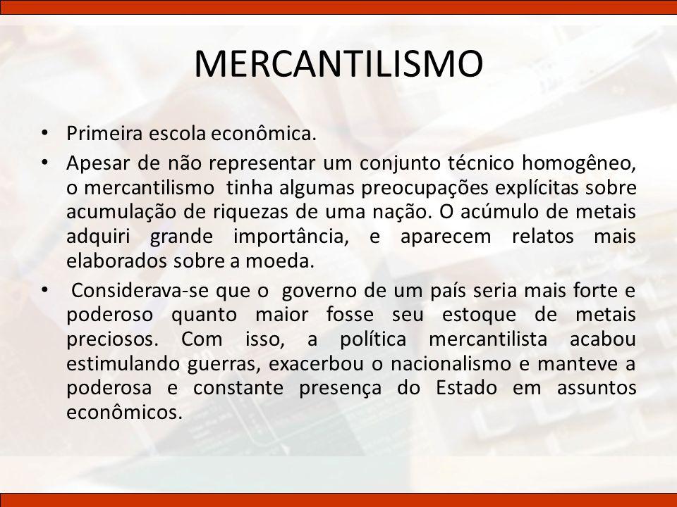 MERCANTILISMO Primeira escola econômica. Apesar de não representar um conjunto técnico homogêneo, o mercantilismo tinha algumas preocupações explícita