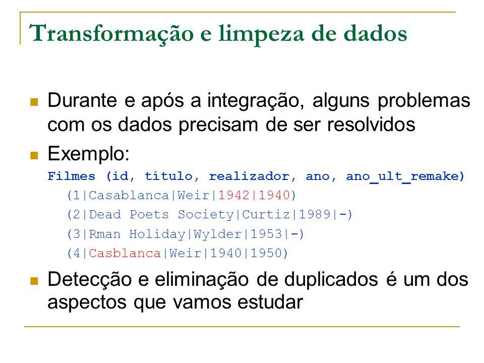 Transformação e limpeza de dados Durante e após a integração, alguns problemas com os dados precisam de ser resolvidos Exemplo: Filmes (id, título, re