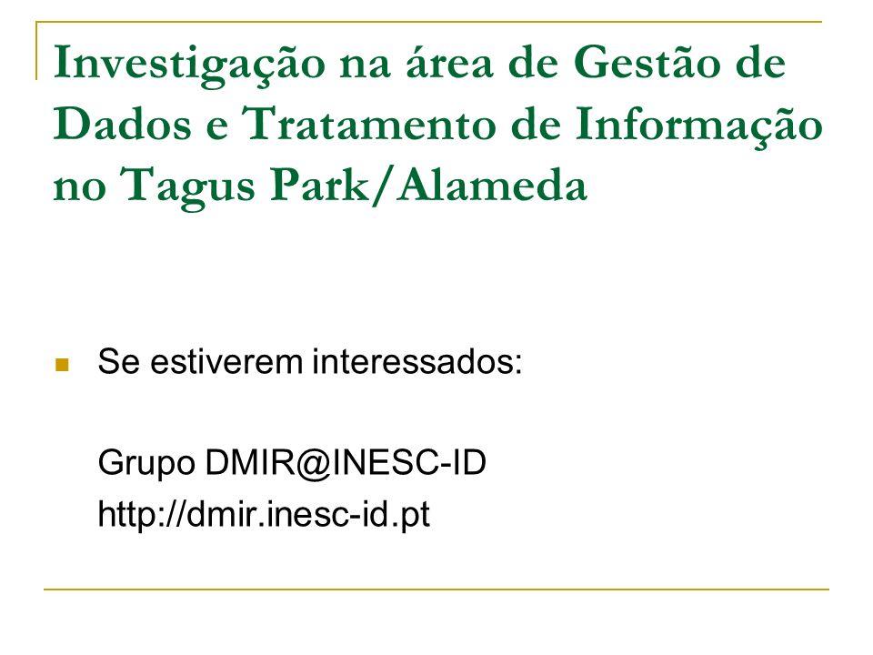 Investigação na área de Gestão de Dados e Tratamento de Informação no Tagus Park/Alameda Se estiverem interessados: Grupo DMIR@INESC-ID http://dmir.in