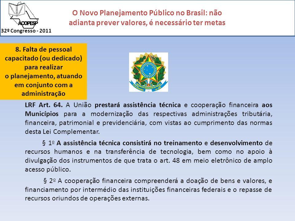 O Novo Planejamento Público no Brasil: não adianta prever valores, é necessário ter metas 32º Congresso - 2011 LRF Art. 64. A União prestará assistênc