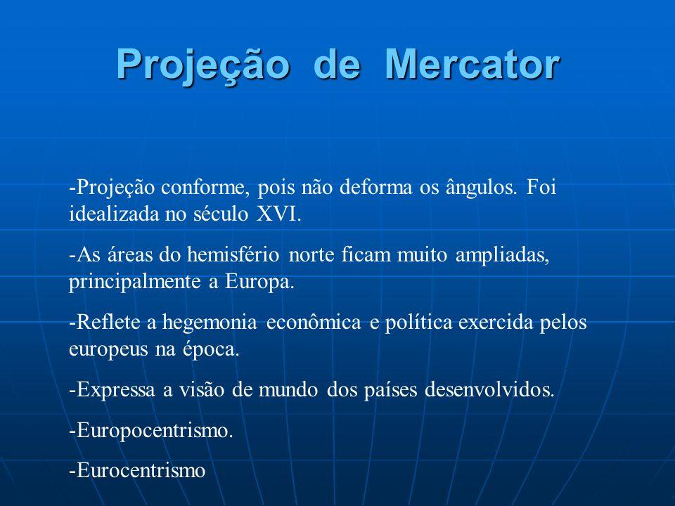Projeção de Mercator -Projeção conforme, pois não deforma os ângulos. Foi idealizada no século XVI. -As áreas do hemisfério norte ficam muito ampliada