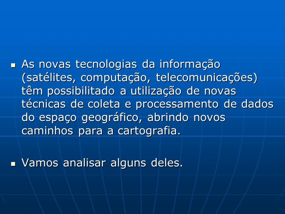 As novas tecnologias da informação (satélites, computação, telecomunicações) têm possibilitado a utilização de novas técnicas de coleta e processament