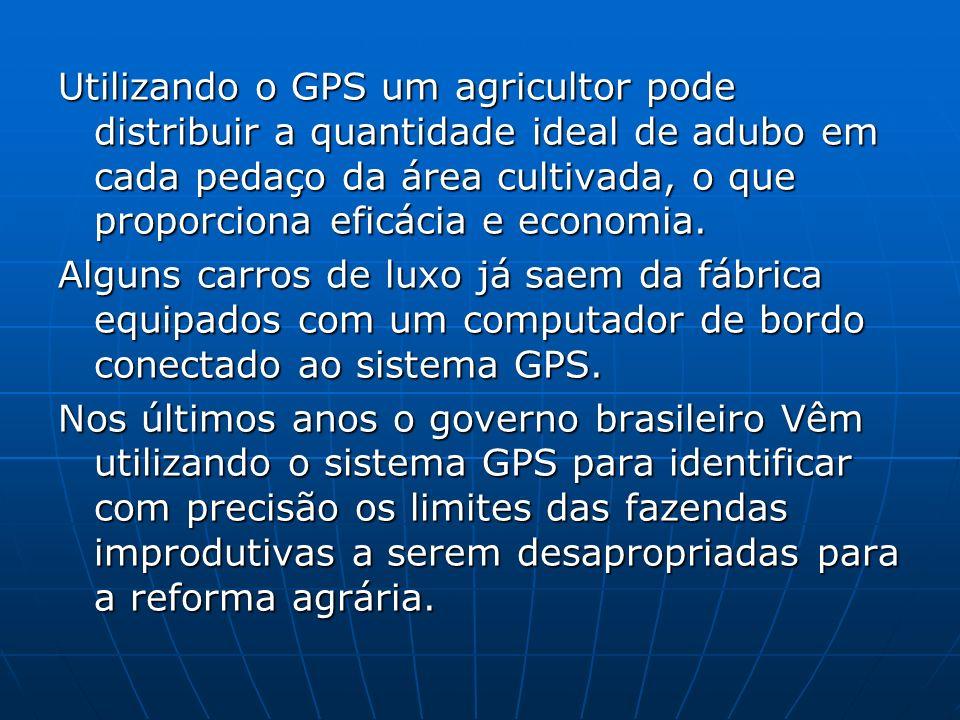 Utilizando o GPS um agricultor pode distribuir a quantidade ideal de adubo em cada pedaço da área cultivada, o que proporciona eficácia e economia. Al