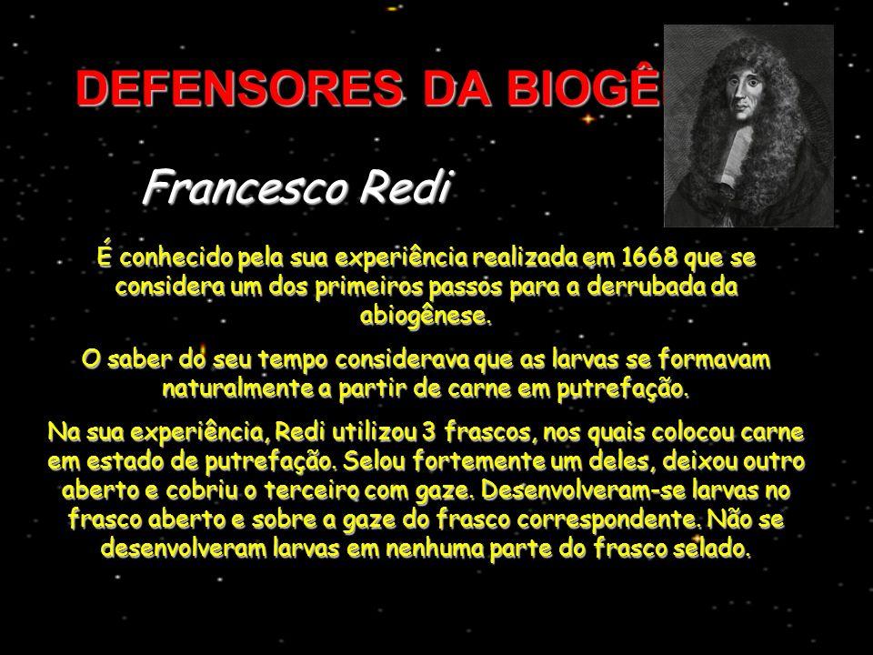 DEFENSORES DA BIOGÊNESE É conhecido pela sua experiência realizada em 1668 que se considera um dos primeiros passos para a derrubada da abiogênese. O