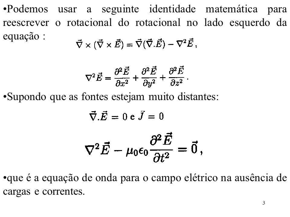 3 Podemos usar a seguinte identidade matemática para reescrever o rotacional do rotacional no lado esquerdo da equação : Supondo que as fontes estejam