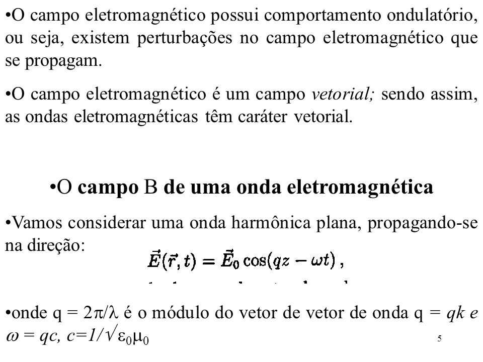 6 Vamos agora relacionar o campo elétrico com o campo magnético: Integrando a equação acima em t obtemos Ou seja, o campo magnético é perpendicular ao campo elétrico, e sua amplitude é diretamente proporcional àquela do campo elétrico.