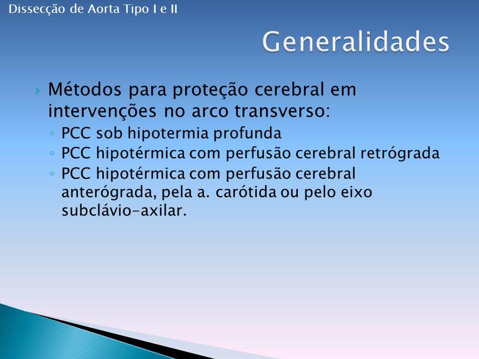 Métodos para proteção cerebral em intervenções no arco transverso: PCC sob hipotermia profunda PCC hipotérmica com perfusão cerebral retrógrada PCC hipotérmica com perfusão cerebral anterógrada, pela a.