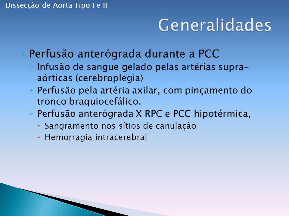 Perfusão anterógrada durante a PCC Infusão de sangue gelado pelas artérias supra- aórticas (cerebroplegia) Perfusão pela artéria axilar, com pinçamento do tronco braquiocefálico.