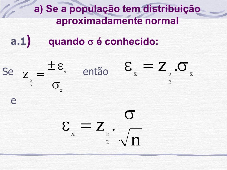 a) Se a população tem distribuição aproximadamente normal a.1 ) quando é conhecido: Se então e