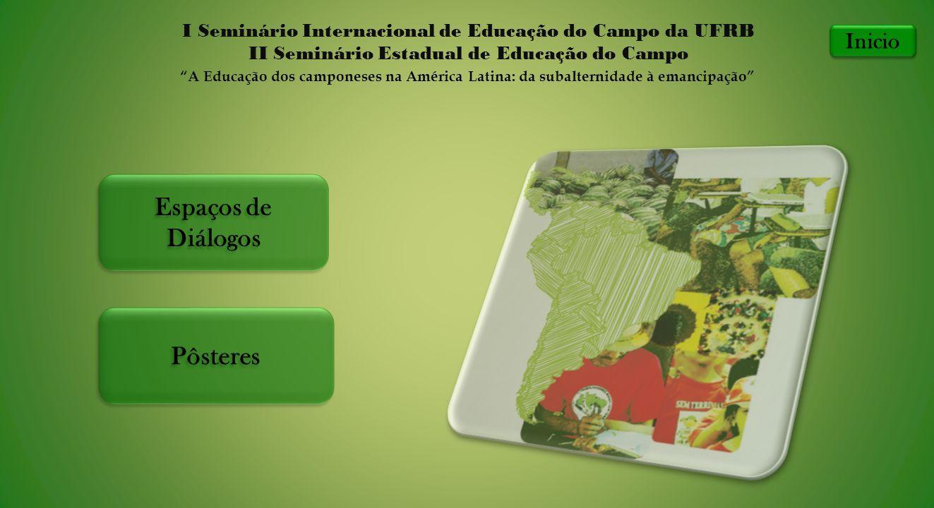 Espaços de Diálogos Espaços de Diálogos Pôsteres I Seminário Internacional de Educação do Campo da UFRB II Seminário Estadual de Educação do Campo A E