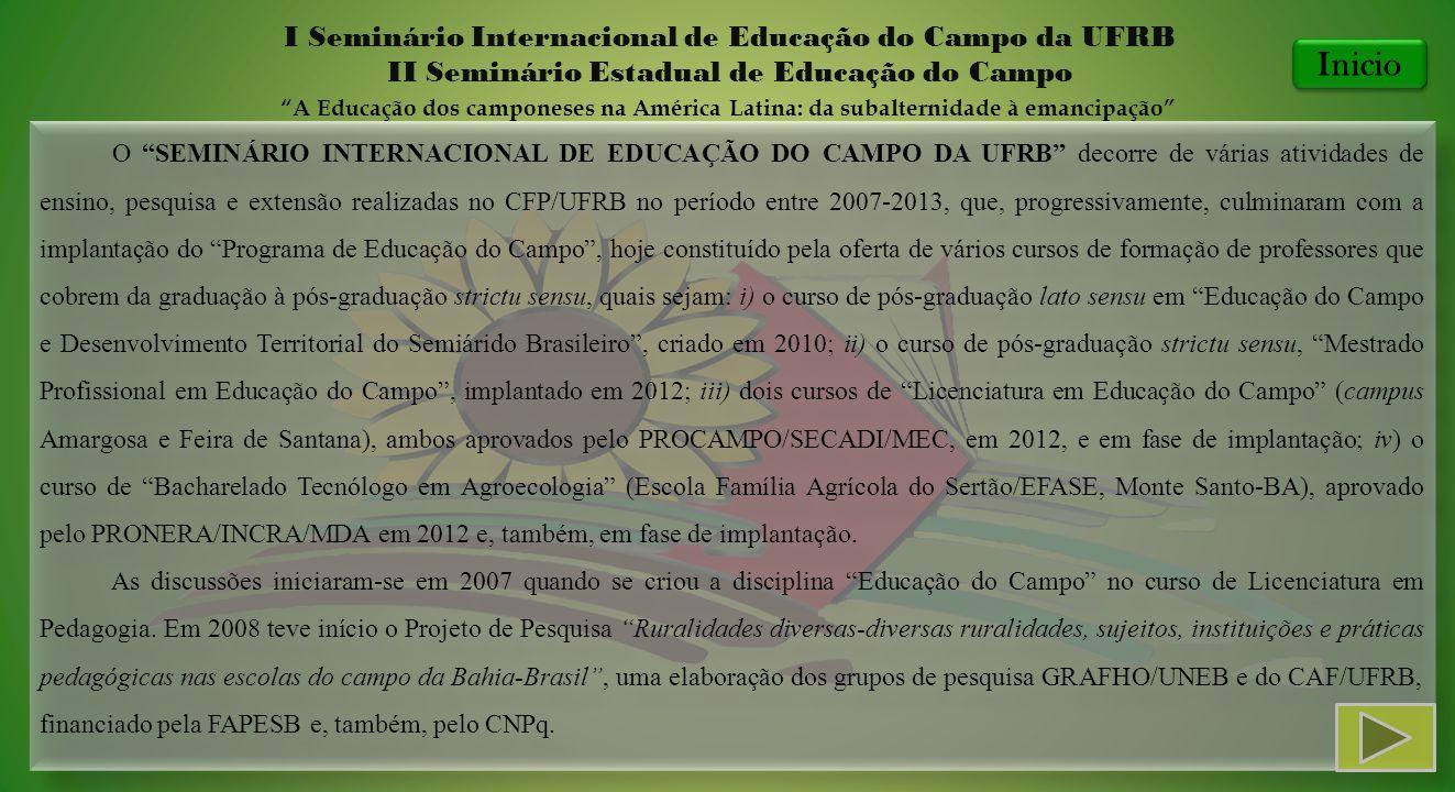 O SEMINÁRIO INTERNACIONAL DE EDUCAÇÃO DO CAMPO DA UFRB decorre de várias atividades de ensino, pesquisa e extensão realizadas no CFP/UFRB no período e