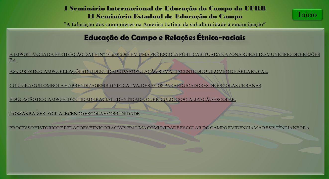 Educação do Campo e Relações Étnico-raciais I Seminário Internacional de Educação do Campo da UFRB II Seminário Estadual de Educação do Campo A Educaç