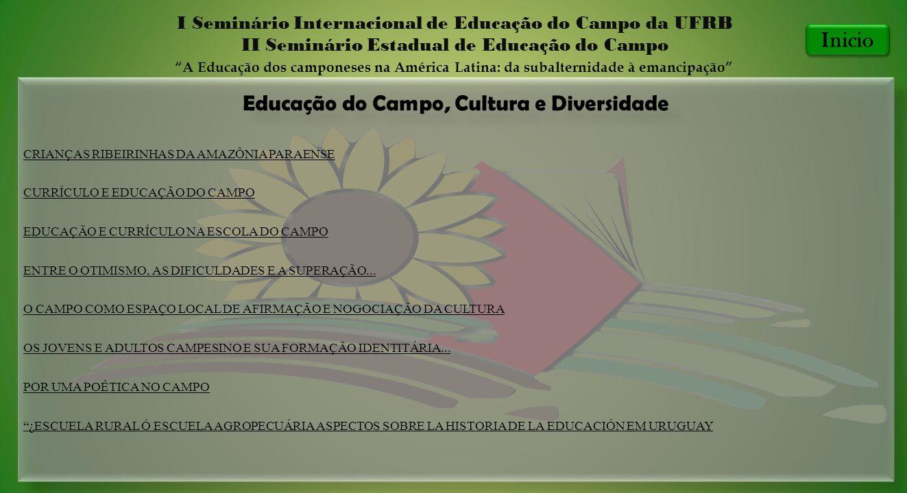 Educação do Campo, Cultura e Diversidade I Seminário Internacional de Educação do Campo da UFRB II Seminário Estadual de Educação do Campo A Educação