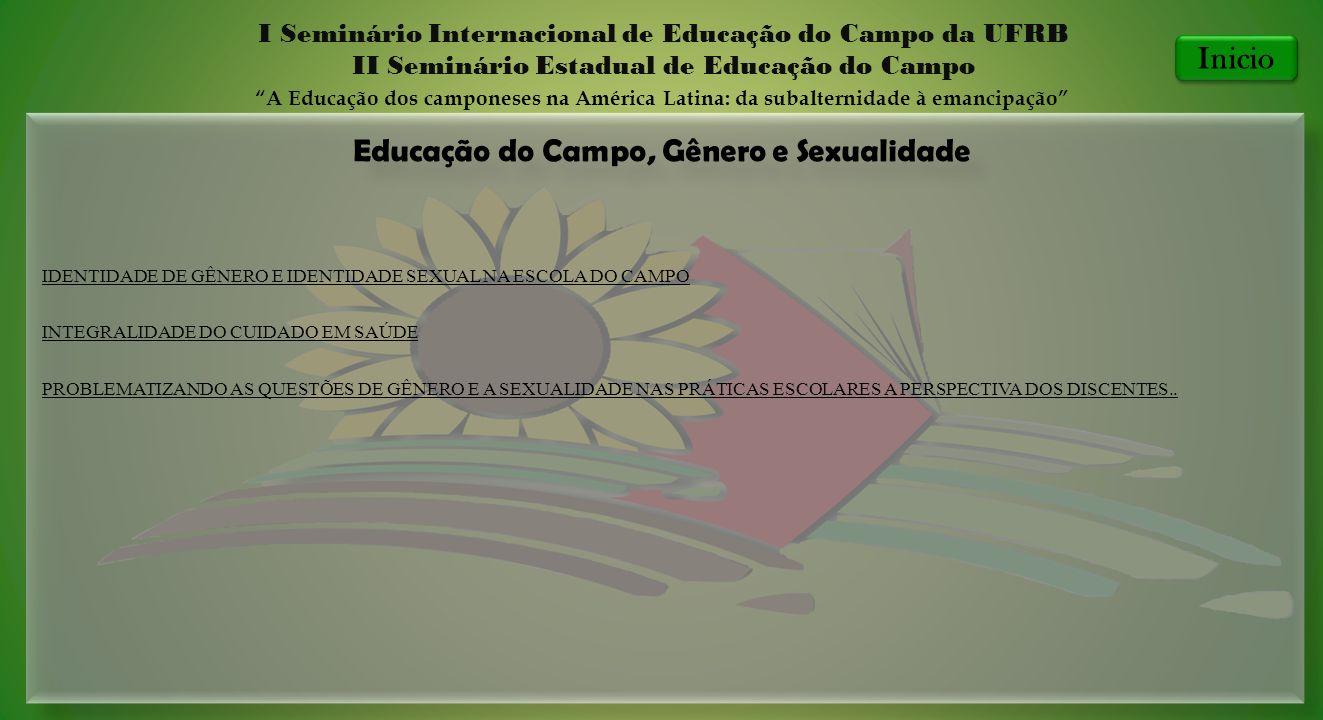 Educação do Campo, Gênero e Sexualidade I Seminário Internacional de Educação do Campo da UFRB II Seminário Estadual de Educação do Campo A Educação d