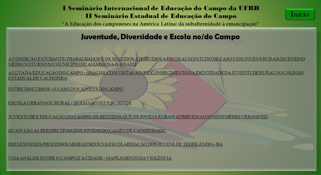 Juventude, Diversidade e Escola no/do Campo I Seminário Internacional de Educação do Campo da UFRB II Seminário Estadual de Educação do Campo A Educaç