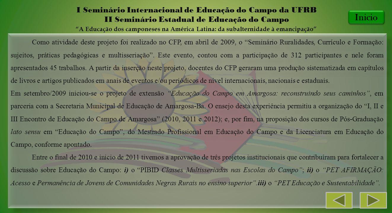 Como atividade deste projeto foi realizado no CFP, em abril de 2009, o Seminário Ruralidades, Currículo e Formação: sujeitos, práticas pedagógicas e m