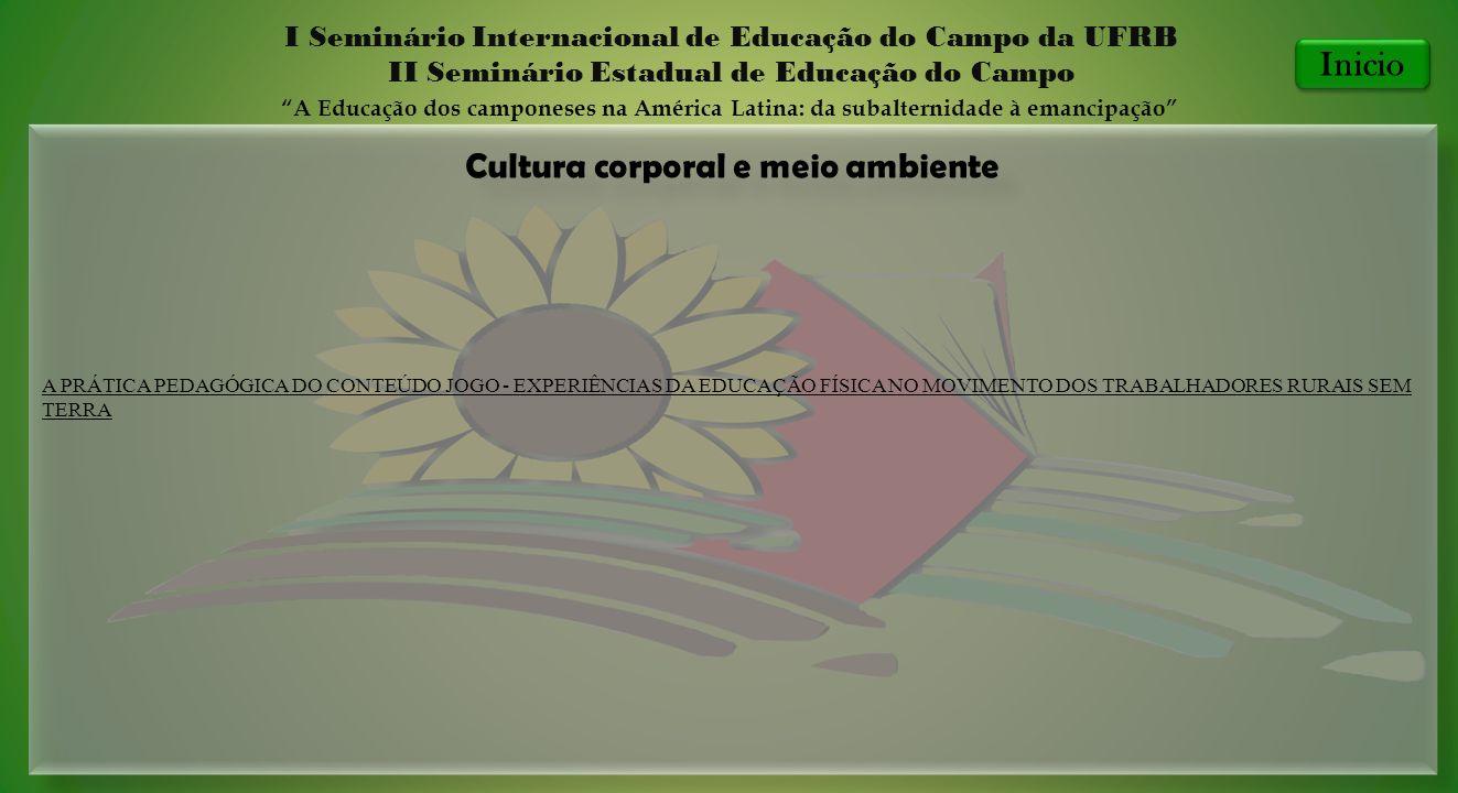 Cultura corporal e meio ambiente I Seminário Internacional de Educação do Campo da UFRB II Seminário Estadual de Educação do Campo A Educação dos camp
