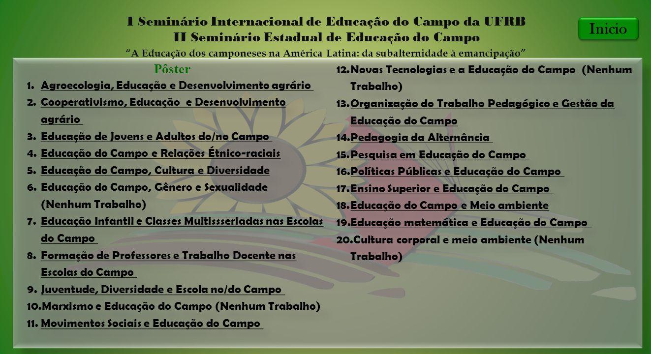 Pôster 1.Agroecologia, Educação e Desenvolvimento agrário Agroecologia, Educação e Desenvolvimento agrário 2.Cooperativismo, Educação e Desenvolviment