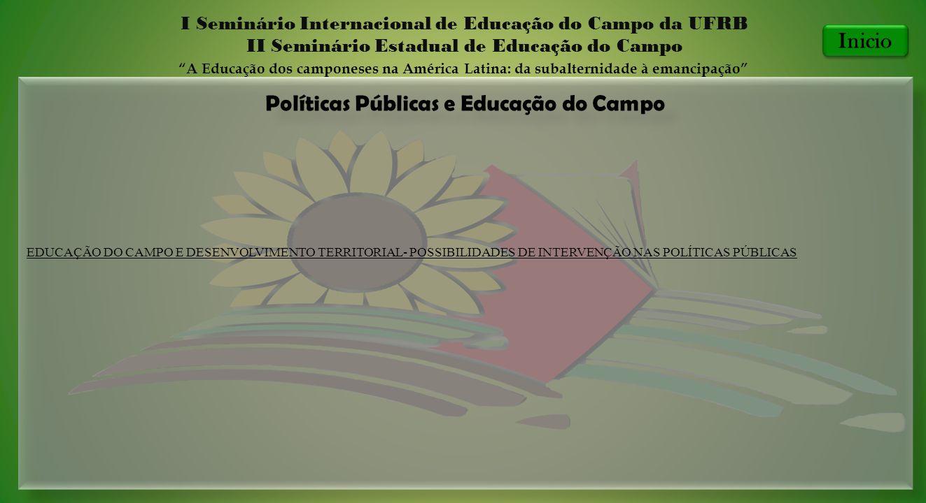 Políticas Públicas e Educação do Campo I Seminário Internacional de Educação do Campo da UFRB II Seminário Estadual de Educação do Campo A Educação do