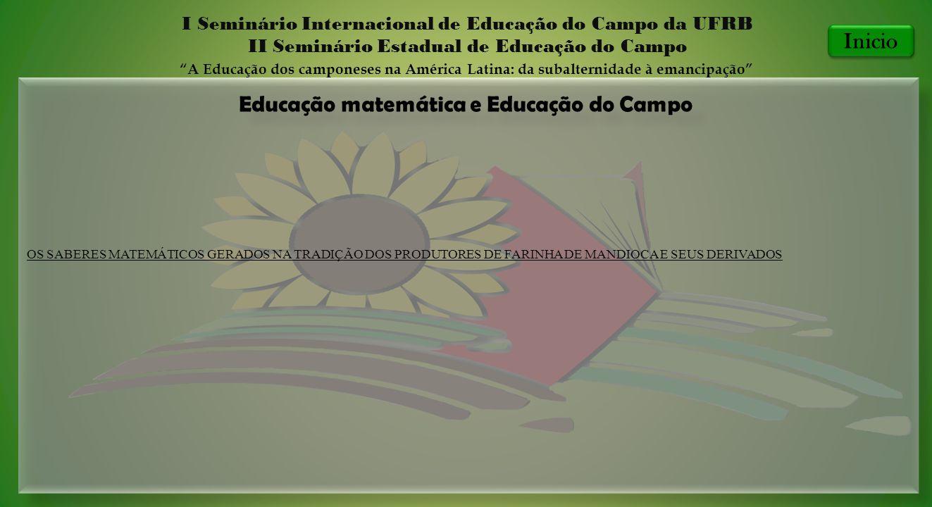 Educação matemática e Educação do Campo I Seminário Internacional de Educação do Campo da UFRB II Seminário Estadual de Educação do Campo A Educação d