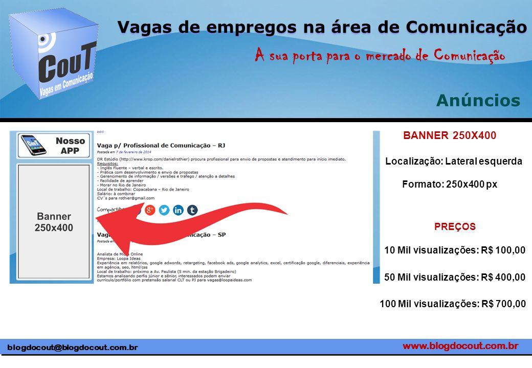 www.blogdocout.com.br blogdocout@blogdocout.com.br A sua porta para o mercado de Comunicação Vagas de empregos na área de Comunicação Anúncios Localiz