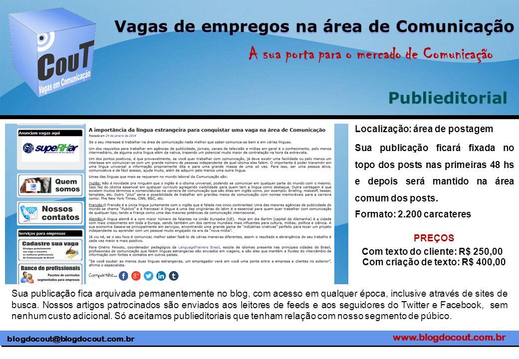 www.blogdocout.com.br blogdocout@blogdocout.com.br A sua porta para o mercado de Comunicação Vagas de empregos na área de Comunicação Publieditorial L
