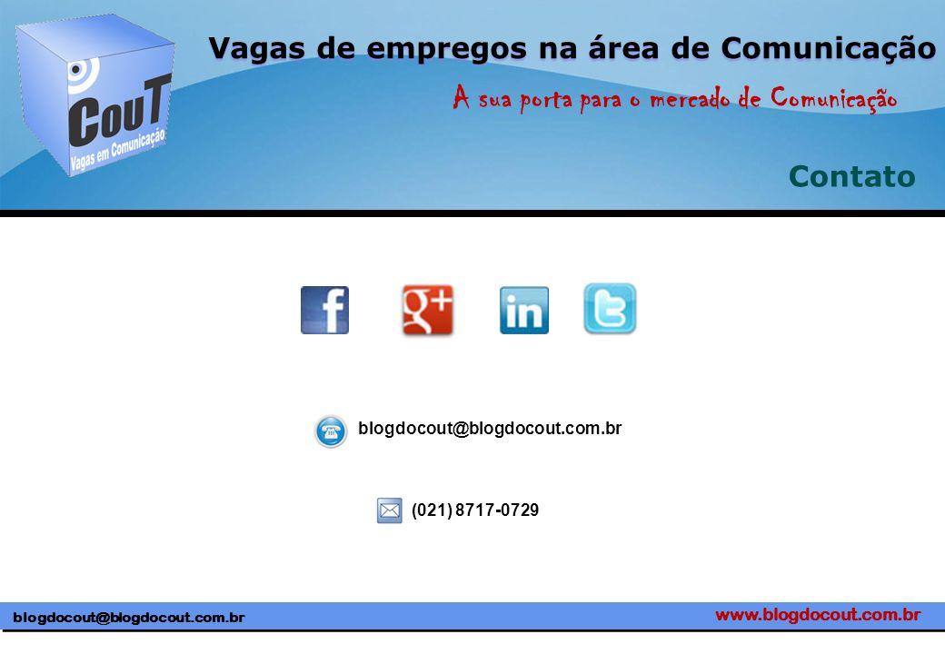 www.blogdocout.com.br blogdocout@blogdocout.com.br A sua porta para o mercado de Comunicação Vagas de empregos na área de Comunicação Contato blogdoco