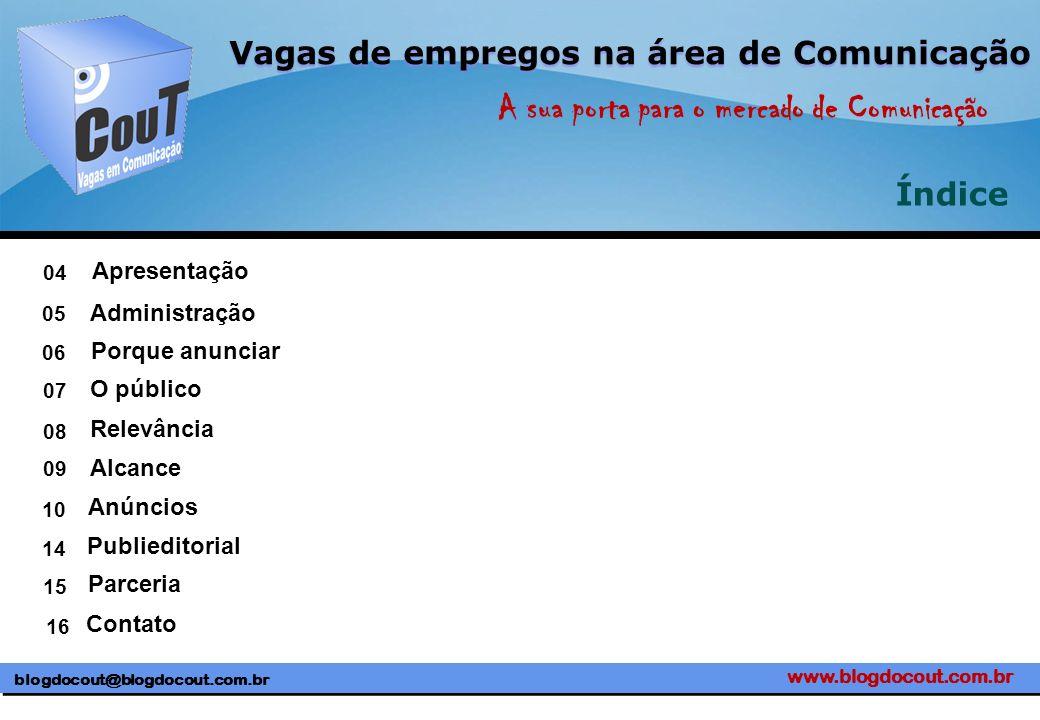blogdocout@blogdocout.com.br A sua porta para o mercado de Comunicação Vagas de empregos na área de Comunicação Índice Apresentação 04 05 06 07 08 09