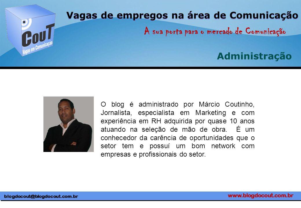 www.blogdocout.com.br blogdocout@blogdocout.com.br A sua porta para o mercado de Comunicação Vagas de empregos na área de Comunicação Administração O