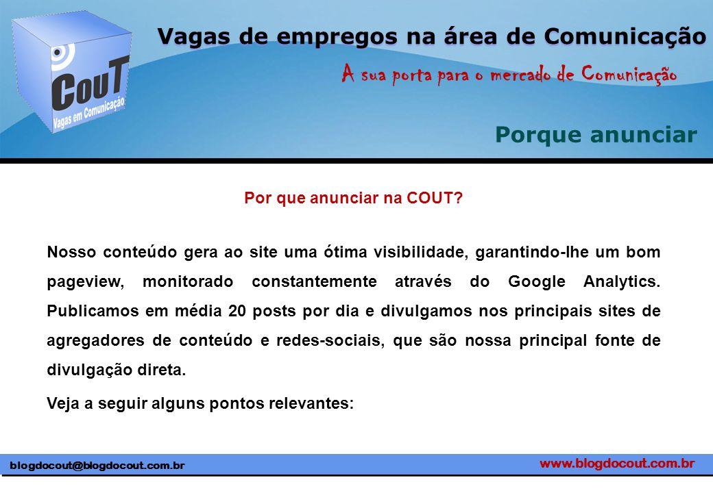 www.blogdocout.com.br blogdocout@blogdocout.com.br A sua porta para o mercado de Comunicação Vagas de empregos na área de Comunicação Porque anunciar