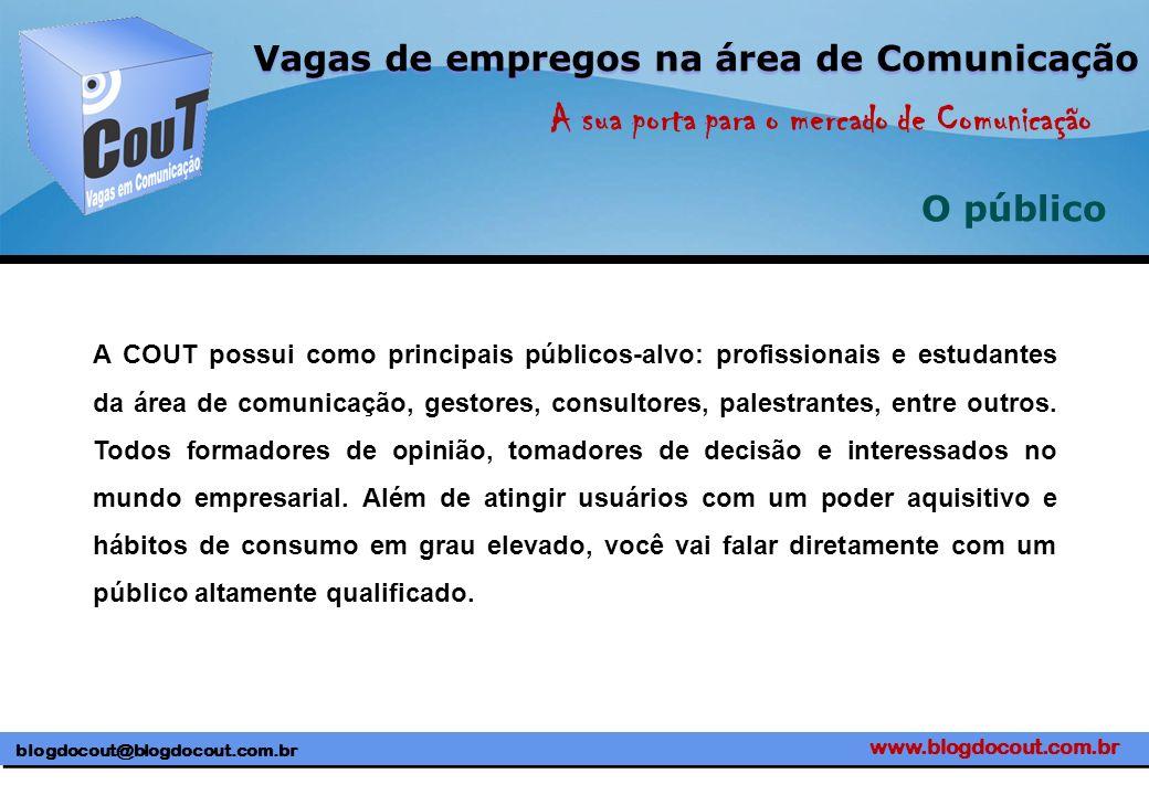 www.blogdocout.com.br blogdocout@blogdocout.com.br A sua porta para o mercado de Comunicação Vagas de empregos na área de Comunicação O público A COUT