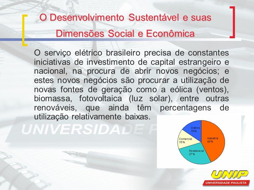 O Desenvolvimento Sustentável e suas Dimensões Social e Econômica O serviço elétrico brasileiro precisa de constantes iniciativas de investimento de c