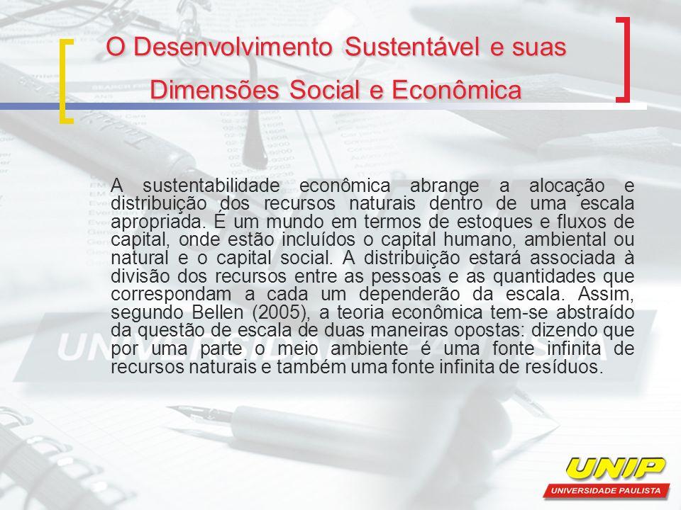 O Desenvolvimento Sustentável e suas Dimensões Social e Econômica A sustentabilidade econômica abrange a alocação e distribuição dos recursos naturais