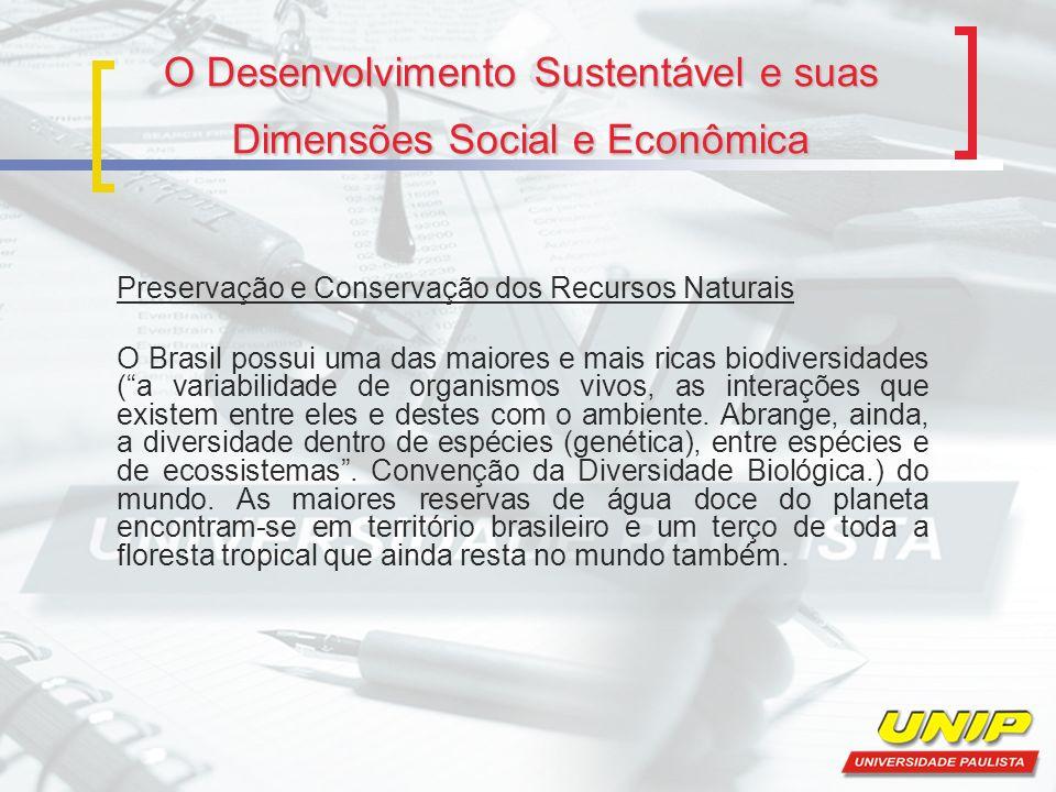 O Desenvolvimento Sustentável e suas Dimensões Social e Econômica Preservação e Conservação dos Recursos Naturais O Brasil possui uma das maiores e ma