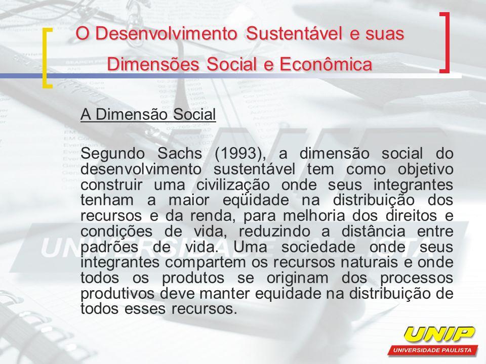 O Desenvolvimento Sustentável e suas Dimensões Social e Econômica A Dimensão Social Segundo Sachs (1993), a dimensão social do desenvolvimento sustent