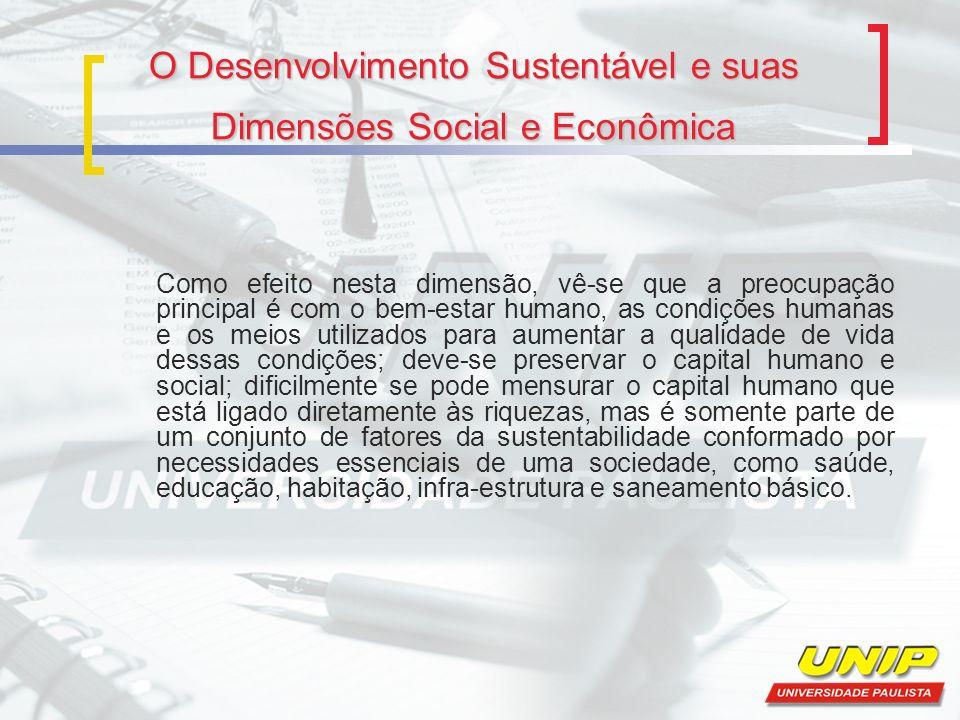 O Desenvolvimento Sustentável e suas Dimensões Social e Econômica Como efeito nesta dimensão, vê-se que a preocupação principal é com o bem-estar huma