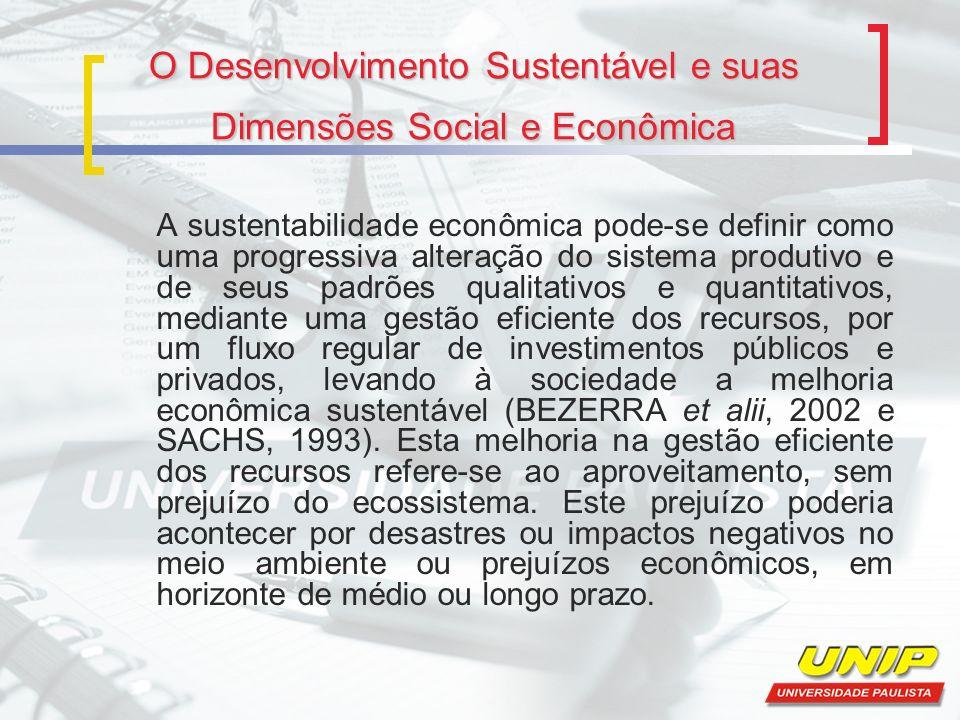 O Desenvolvimento Sustentável e suas Dimensões Social e Econômica A sustentabilidade econômica pode-se definir como uma progressiva alteração do siste