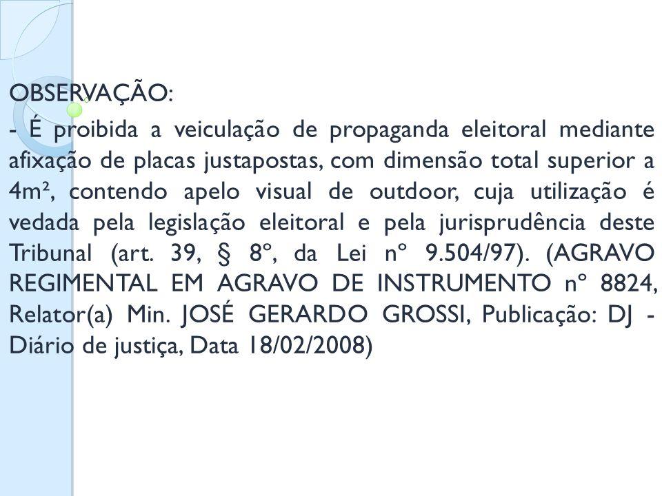 OBSERVAÇÃO: - É proibida a veiculação de propaganda eleitoral mediante afixação de placas justapostas, com dimensão total superior a 4m², contendo ape