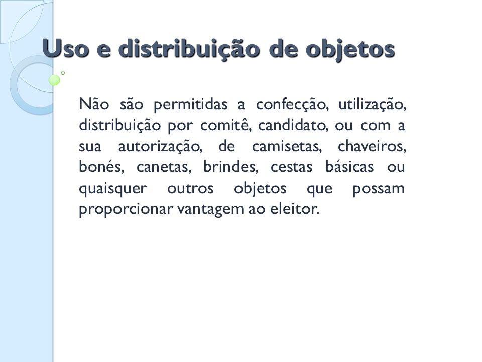 Uso e distribuição de objetos Não são permitidas a confecção, utilização, distribuição por comitê, candidato, ou com a sua autorização, de camisetas,