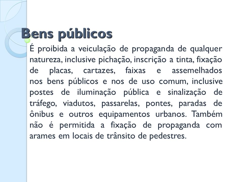 Bens públicos É proibida a veiculação de propaganda de qualquer natureza, inclusive pichação, inscrição a tinta, fixação de placas, cartazes, faixas e